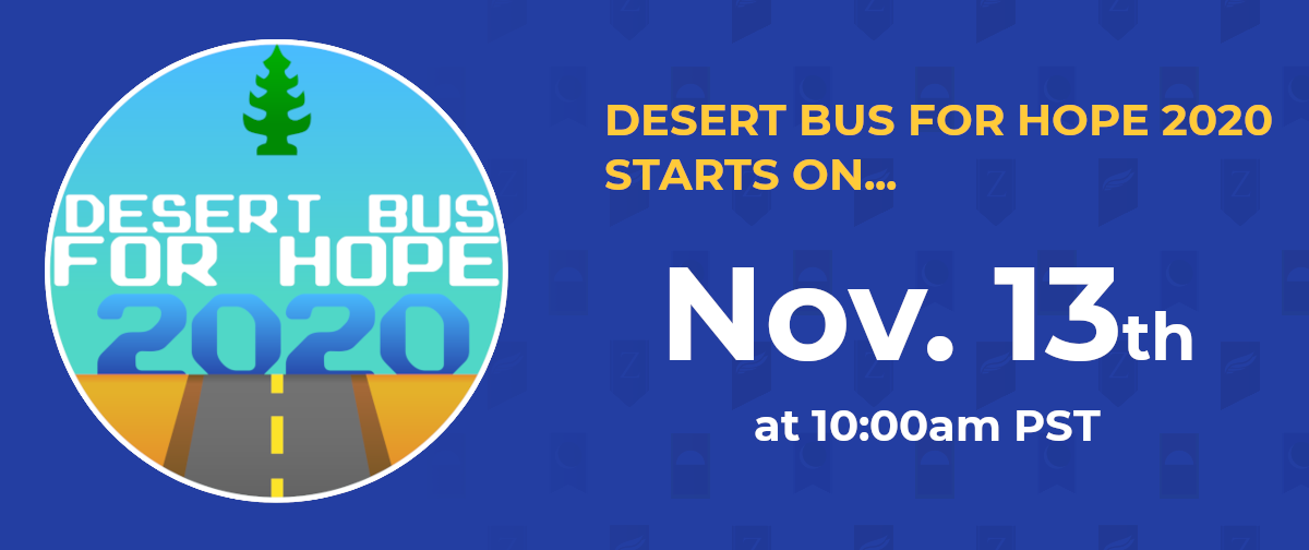Desert Bus For Hope 2020 starts on November 13th at 10:00am PST.